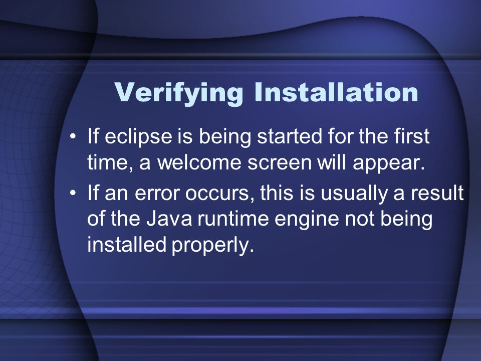Verifying Installation If eclipse is being started for the first time, a welcome screen will appear.