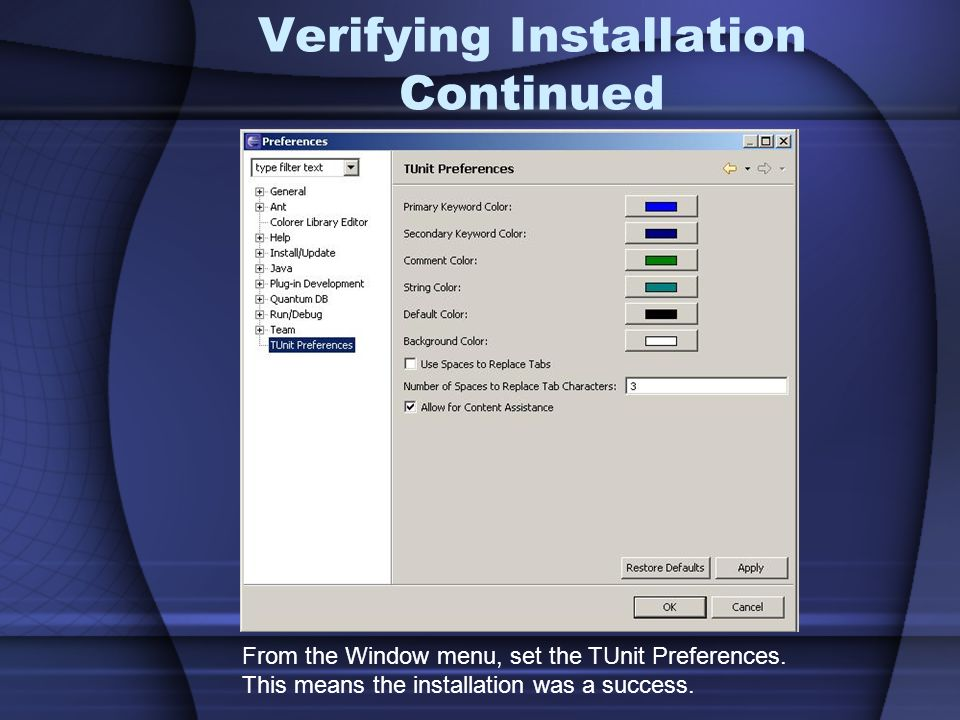 Verifying Installation Continued From the Window menu, set the TUnit Preferences.