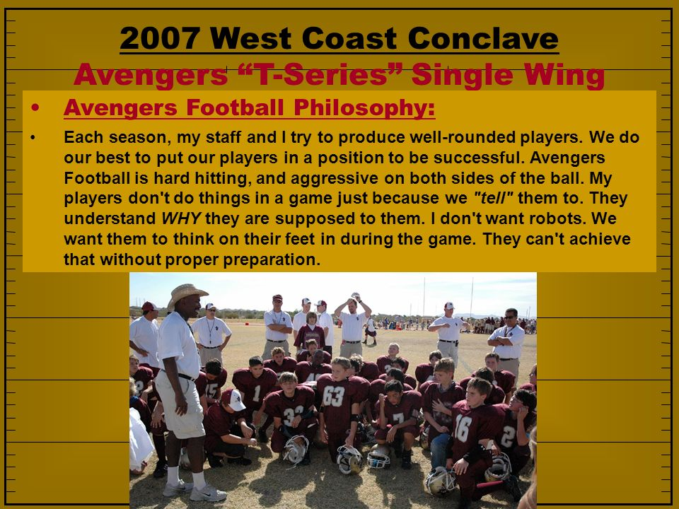 2007 West Coast Conclave Avengers T-Series Single Wing Avengers Football Philosophy: Each season, my staff and I try to produce well-rounded players.