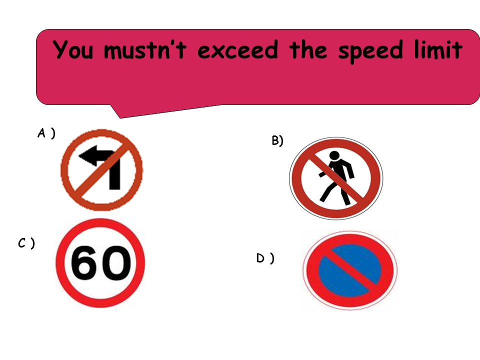 You mustnt exceed the speed limit A ) B) C ) D )