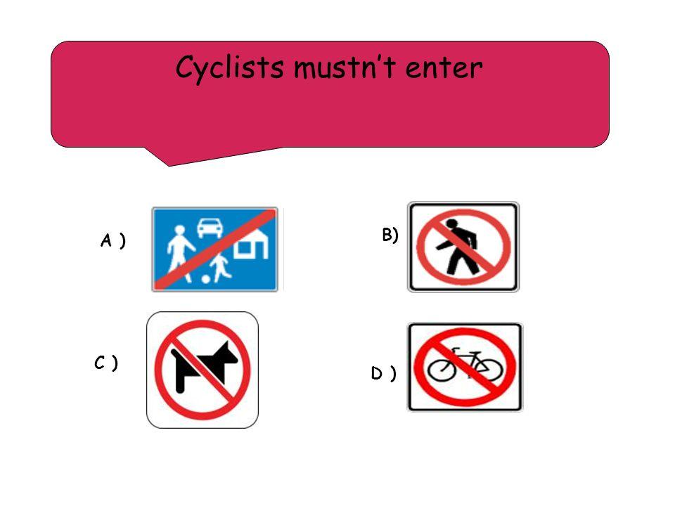 A ) B) C ) D ) Cyclists mustnt enter
