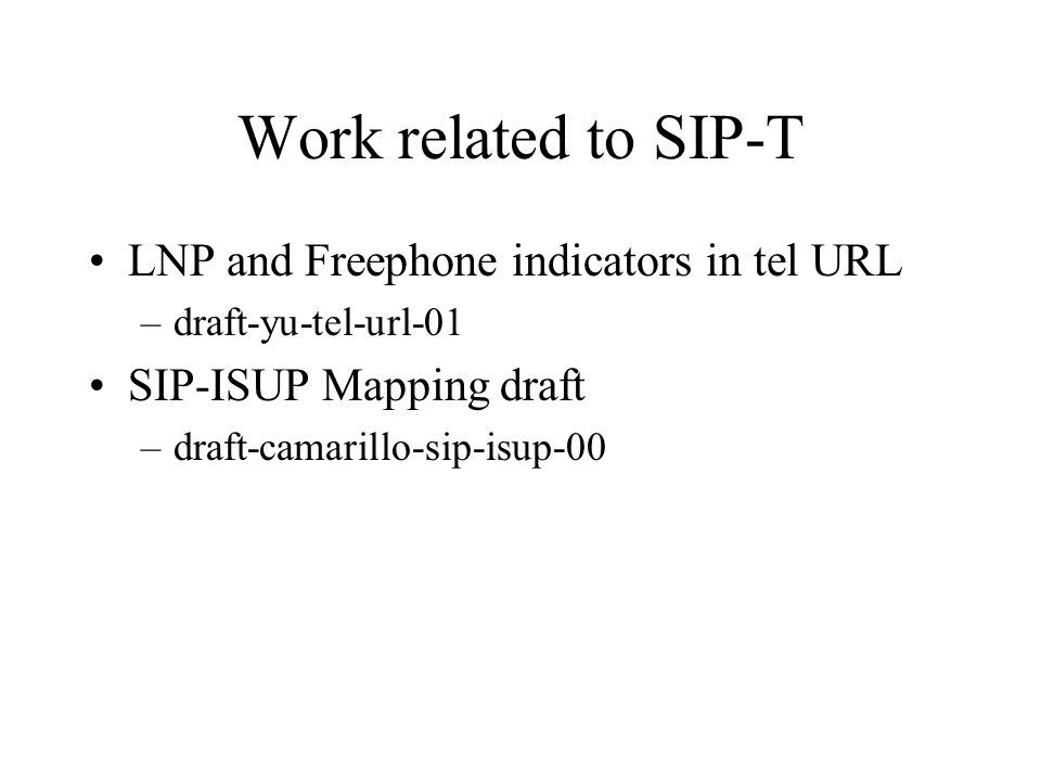 Work related to SIP-T LNP and Freephone indicators in tel URL –draft-yu-tel-url-01 SIP-ISUP Mapping draft –draft-camarillo-sip-isup-00