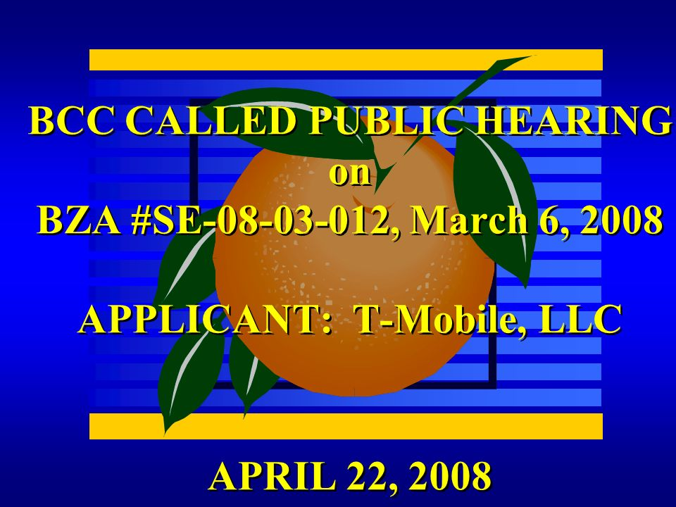 APRIL 22, 2008 BCC CALLED PUBLIC HEARING on BZA #SE-08-03-012, March 6, 2008 APPLICANT: T-Mobile, LLC