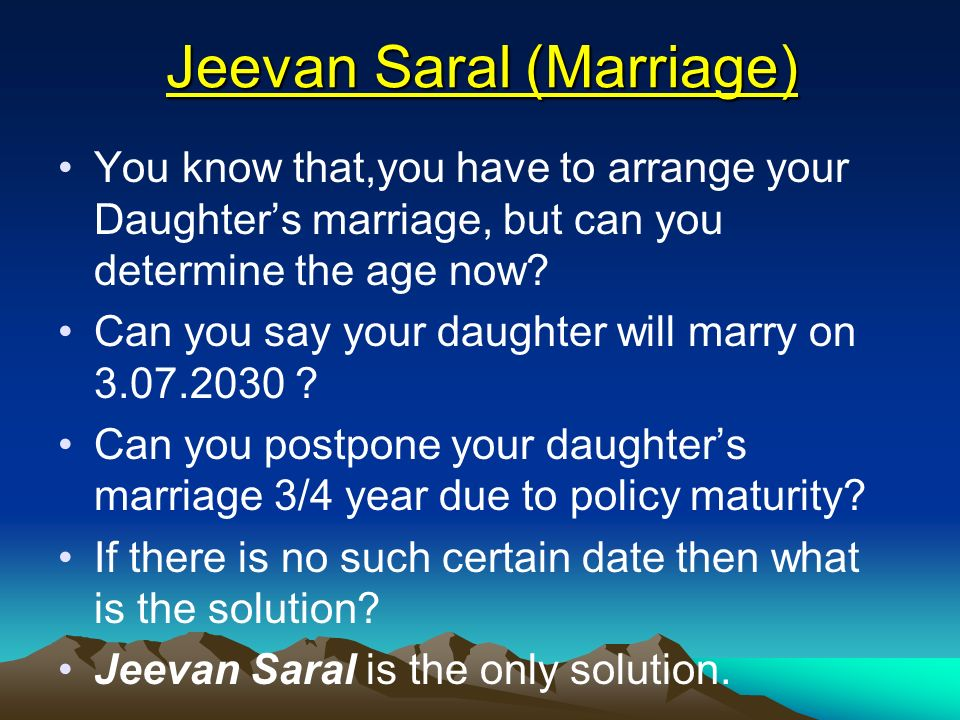 Jeevan Saral (Marriage) You know that,you have to arrange your Daughters marriage, but can you determine the age now.
