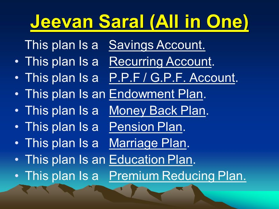 Jeevan Saral (All in One) This plan Is a Savings Account.