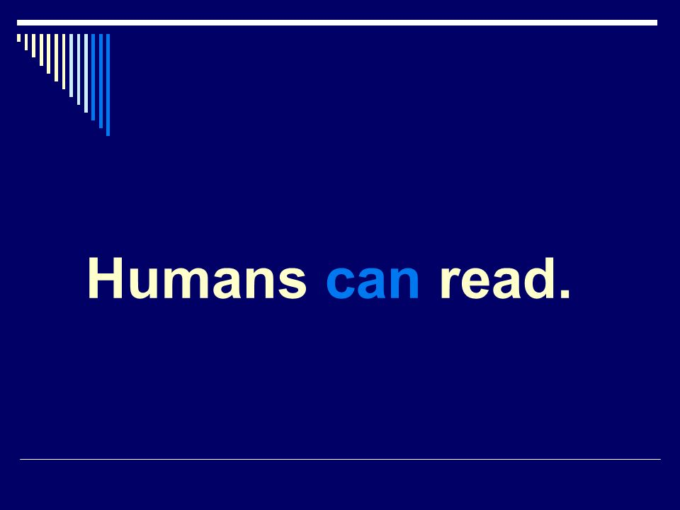 Humans can read.