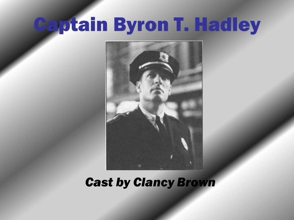 Captain Byron T. Hadley Cast by Clancy Brown