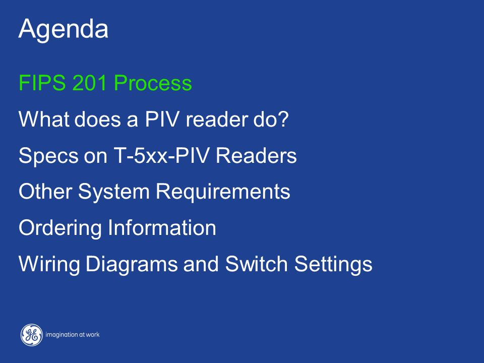 Agenda FIPS 201 Process What does a PIV reader do? Specs on T-5xx-PIV Readers Other System Requirements Ordering Information Wiring Diagrams and Switc