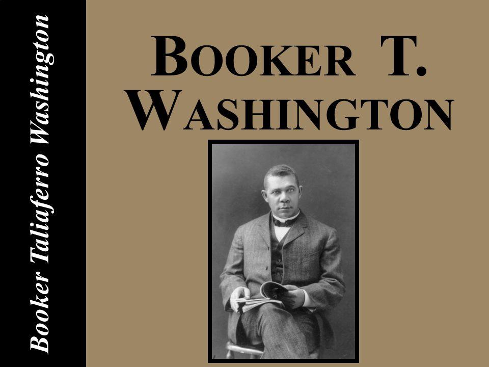 B OOKER T. W ASHINGTON Booker Taliaferro Washington