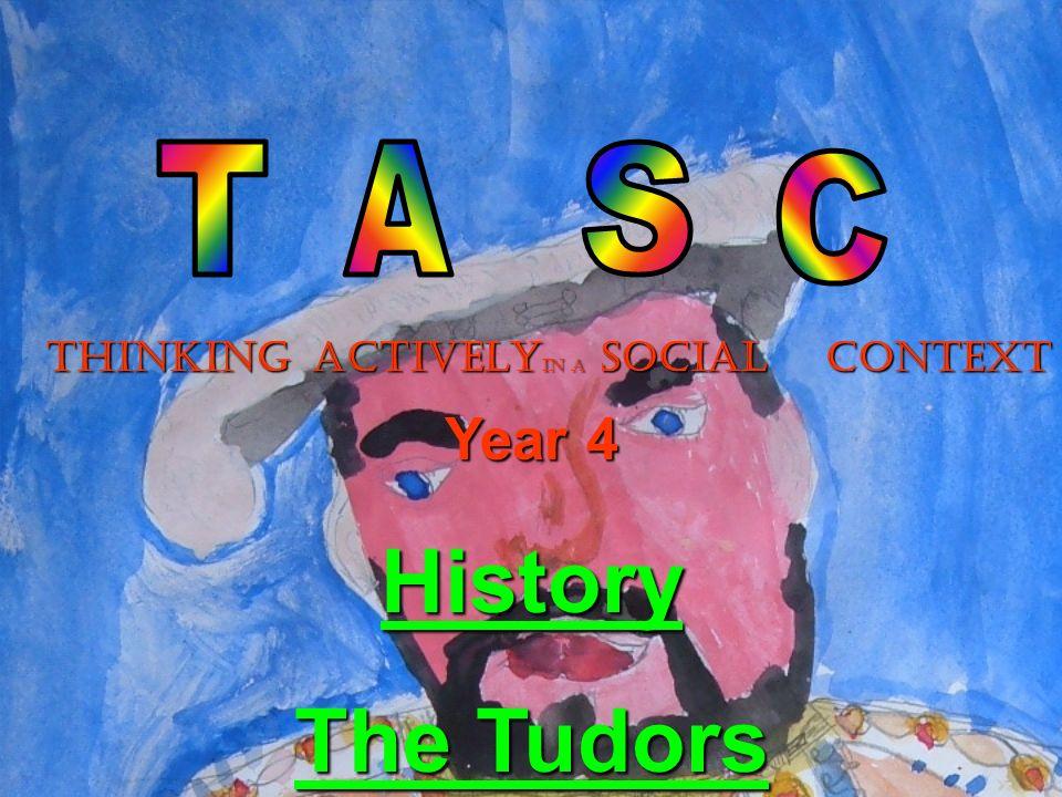 THINKINGACTIVELY In a SOCIAL CONTEXT Year 4 History The Tudors