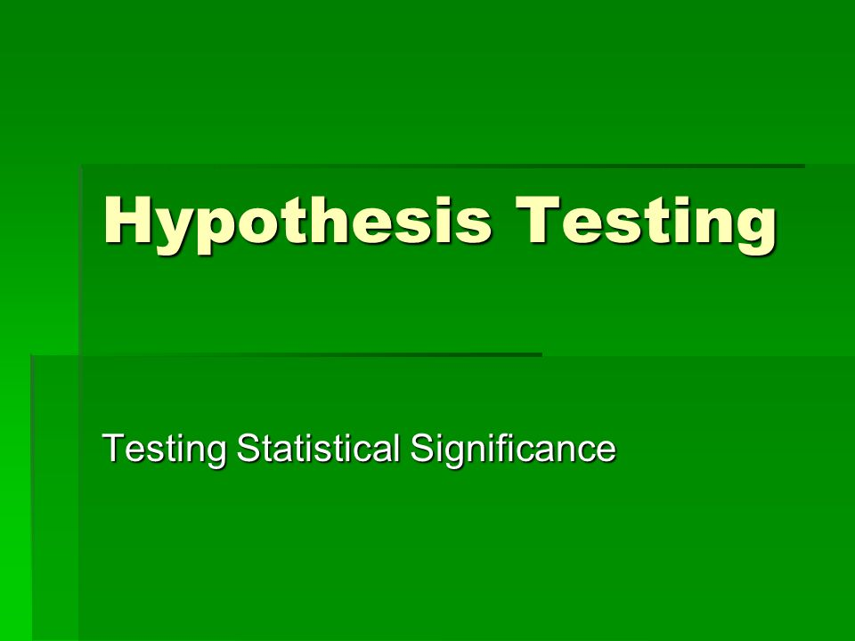 Hypothesis Testing Testing Statistical Significance