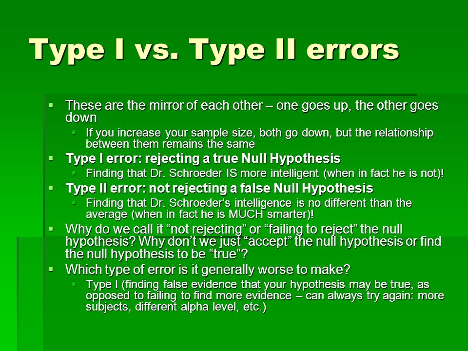 Type I vs. Type II errors These are the mirror of each other – one goes up, the other goes down These are the mirror of each other – one goes up, the