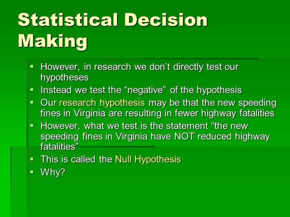 Statistical Decision Making However, in research we dont directly test our hypotheses However, in research we dont directly test our hypotheses Instea