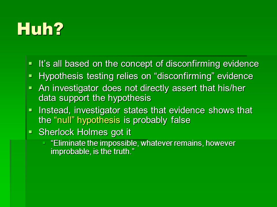Huh? Its all based on the concept of disconfirming evidence Its all based on the concept of disconfirming evidence Hypothesis testing relies on discon