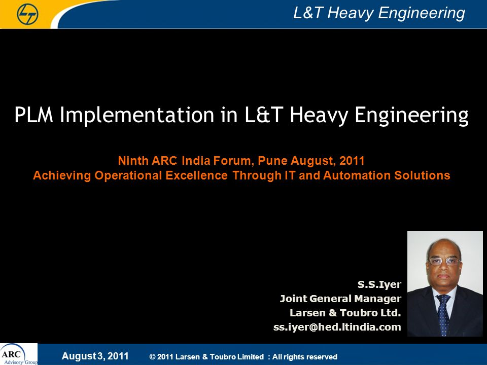 August 3, 2011 L&T Heavy Engineering © 2011 Larsen & Toubro Limited : All rights reserved PLM Implementation in L&T Heavy Engineering Ninth ARC India