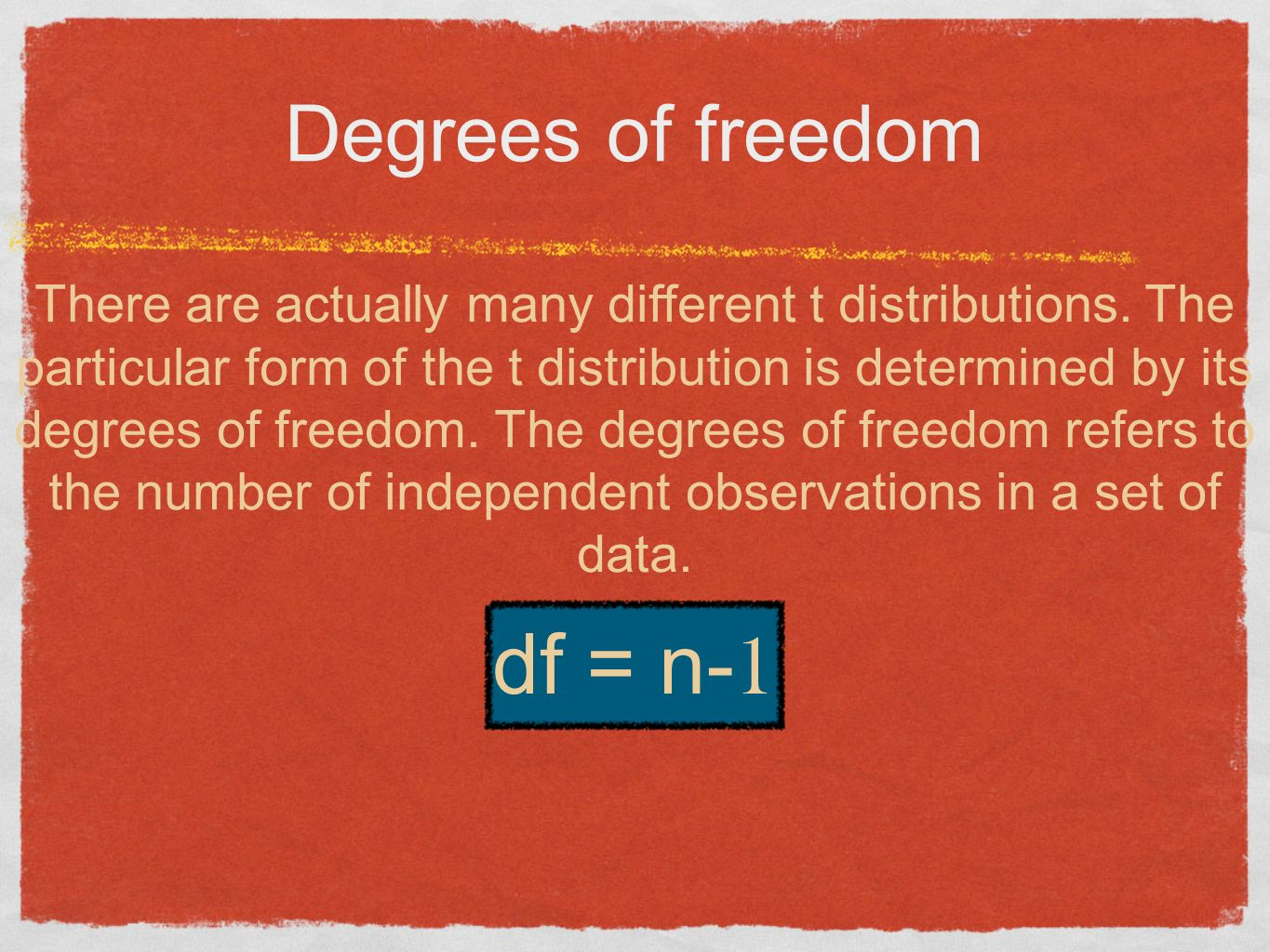 Degrees of freedom There are actually many different t distributions. The particular form of the t distribution is determined by its degrees of freedo