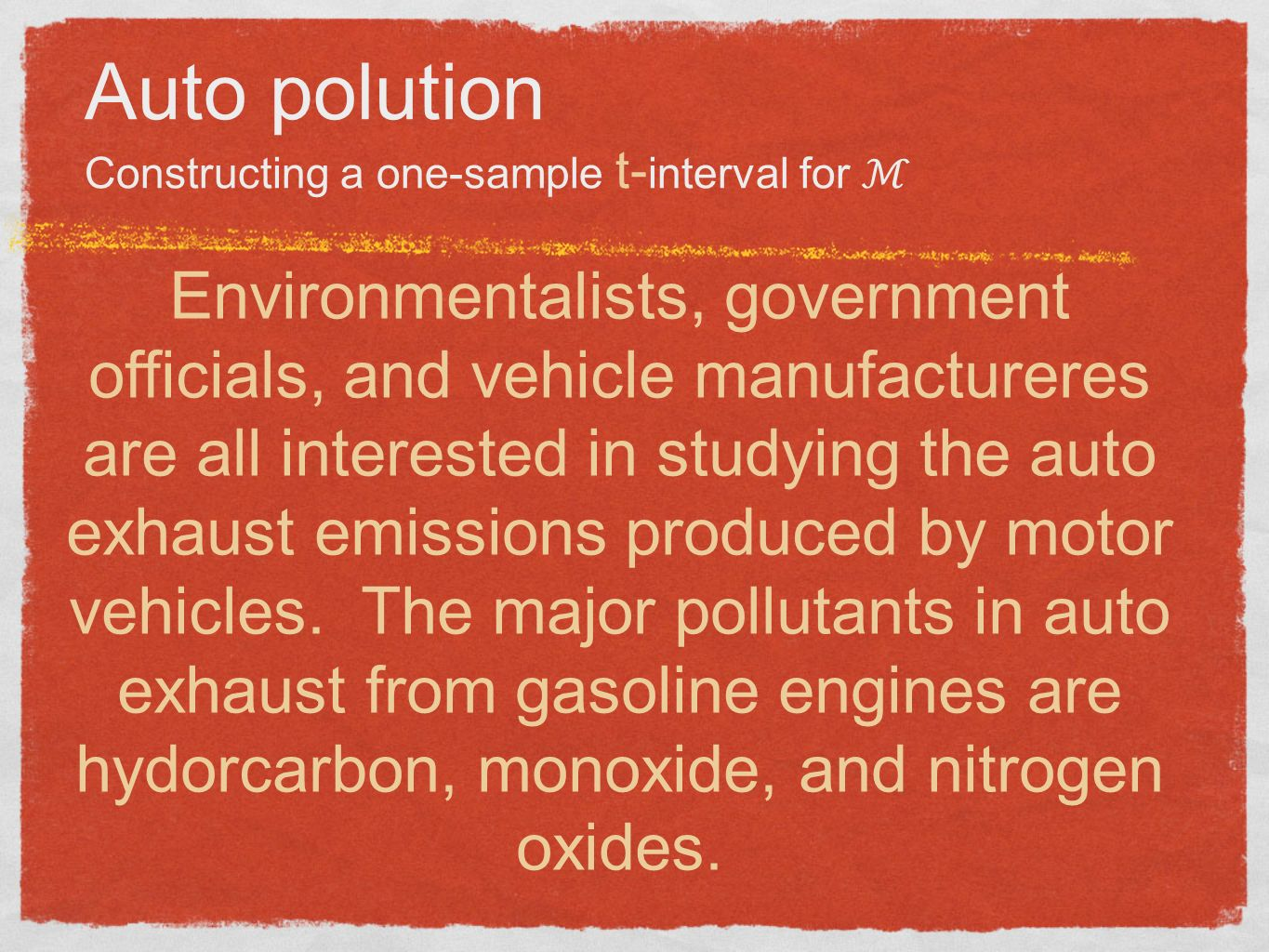 Auto polution Constructing a one-sample t- interval for Environmentalists, government officials, and vehicle manufactureres are all interested in stud