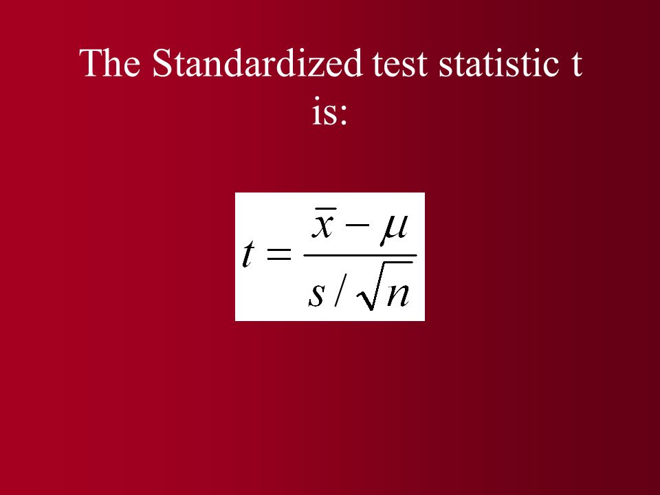 The Standardized test statistic t is: