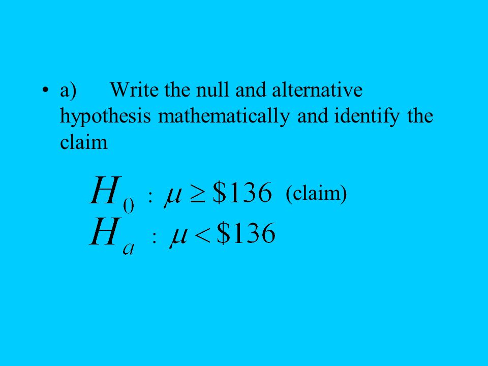 a) Write the null and alternative hypothesis mathematically and identify the claim : : (claim)