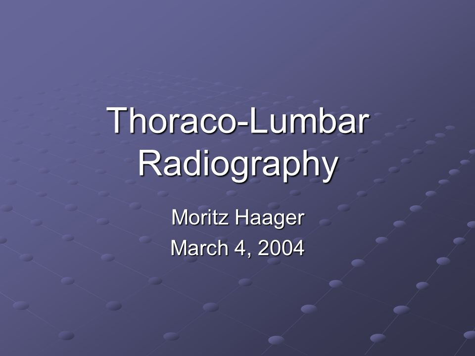 Thoraco-Lumbar Radiography Moritz Haager March 4, 2004