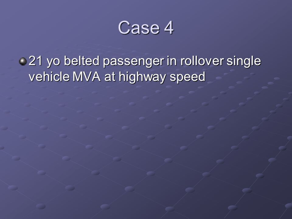 Case 4 21 yo belted passenger in rollover single vehicle MVA at highway speed