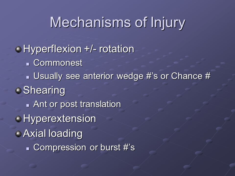 Mechanisms of Injury Hyperflexion +/- rotation Commonest Commonest Usually see anterior wedge #s or Chance # Usually see anterior wedge #s or Chance #
