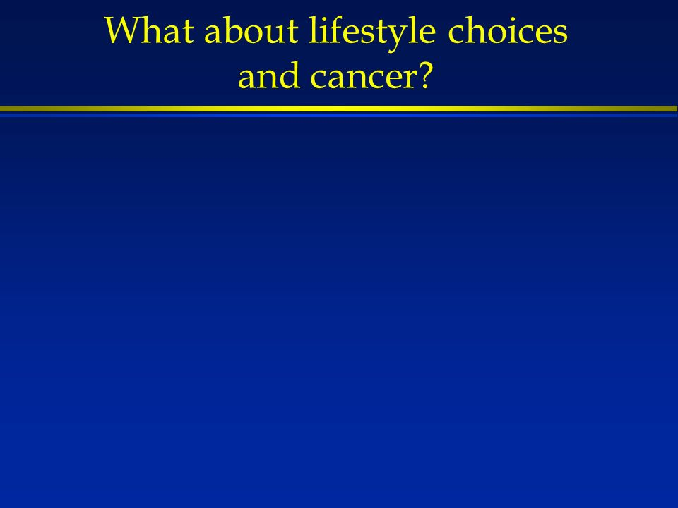 What about lifestyle choices and cancer?