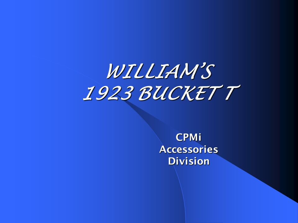 WILLIAMS 1923 BUCKET T CPMi Accessories Division