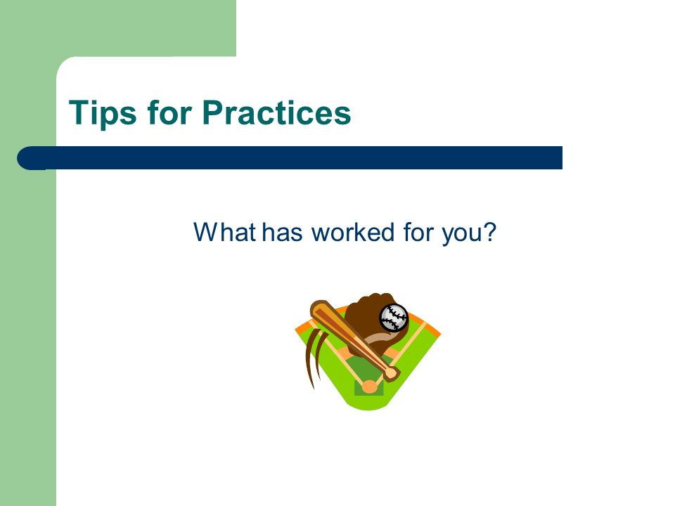 Tips for Practices What has worked for you?