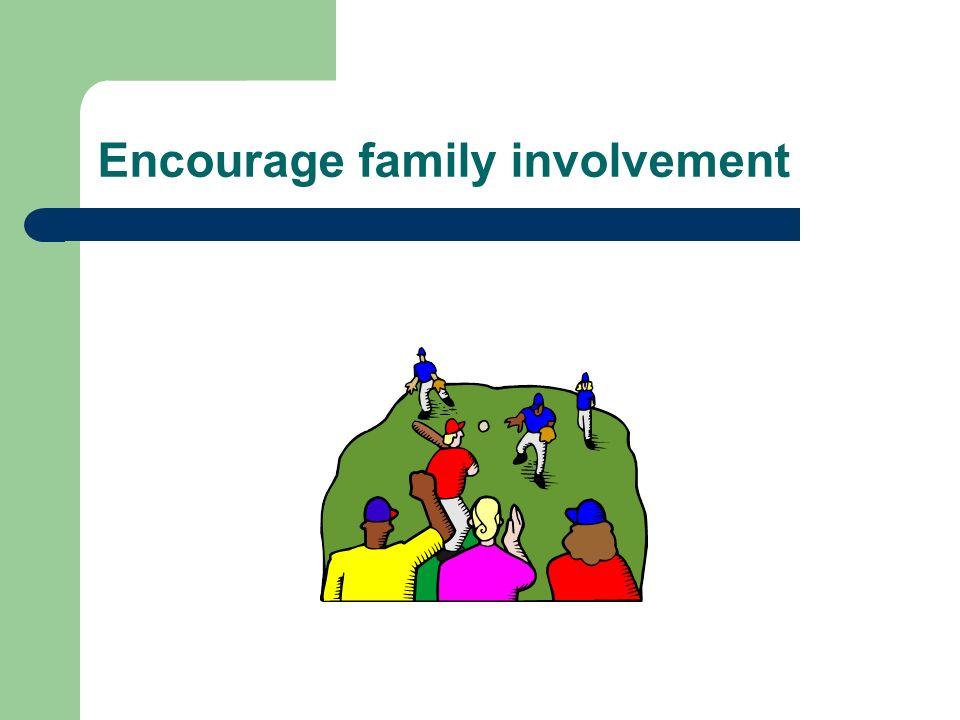 Encourage family involvement