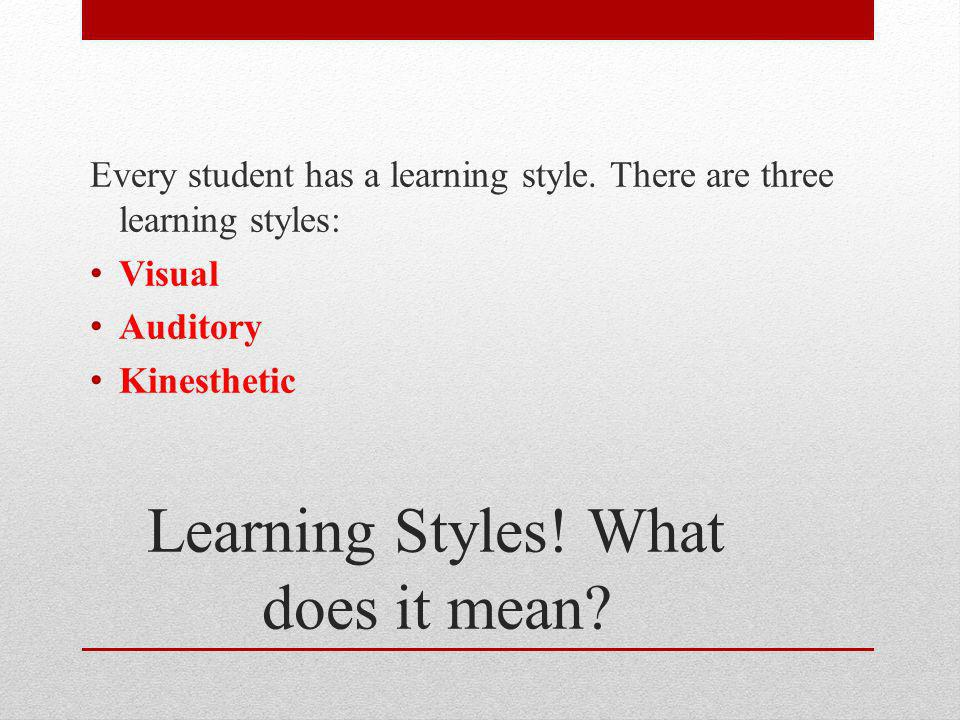 Learning Styles. What does it mean. Every student has a learning style.
