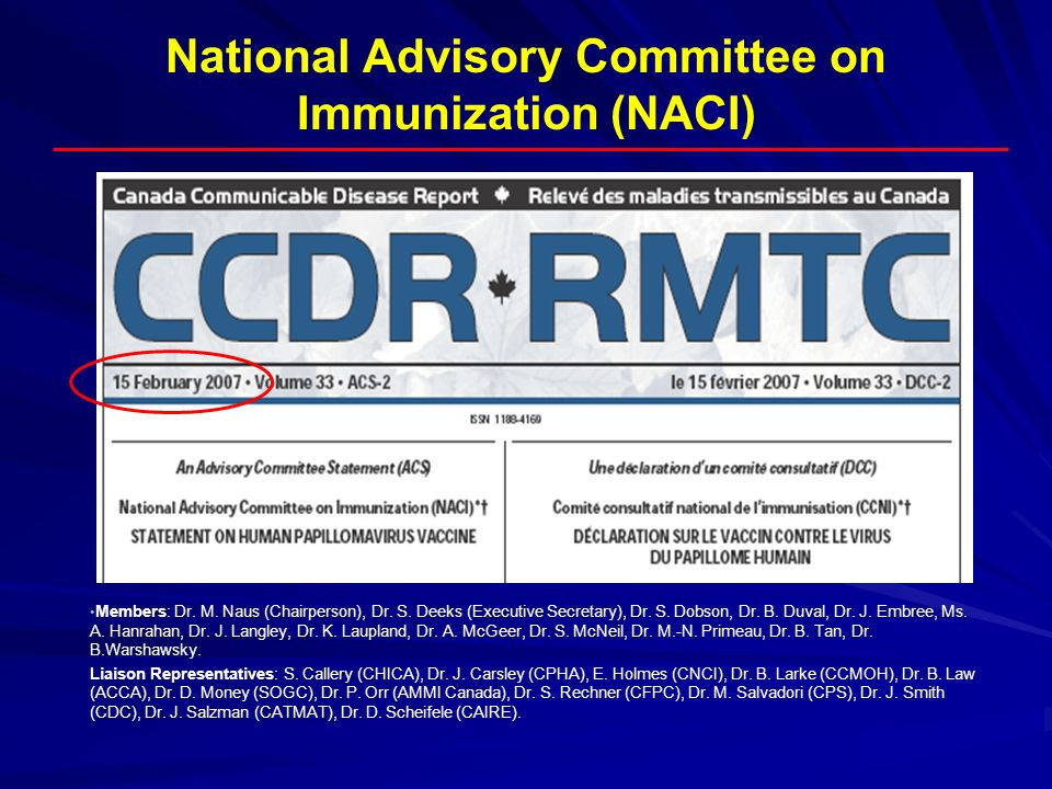National Advisory Committee on Immunization (NACI) Members: Dr. M. Naus (Chairperson), Dr. S. Deeks (Executive Secretary), Dr. S. Dobson, Dr. B. Duval