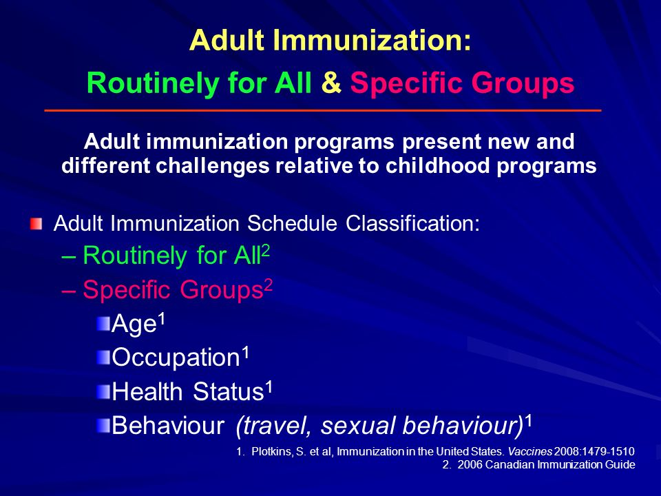 Adult Immunization: Routinely for All & Specific Groups Adult immunization programs present new and different challenges relative to childhood program