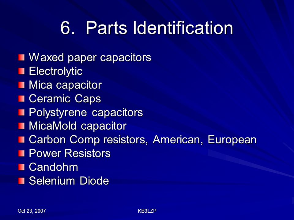 Oct 23, 2007 KB3LZP 6. Parts Identification Waxed paper capacitors Electrolytic Mica capacitor Ceramic Caps Polystyrene capacitors MicaMold capacitor