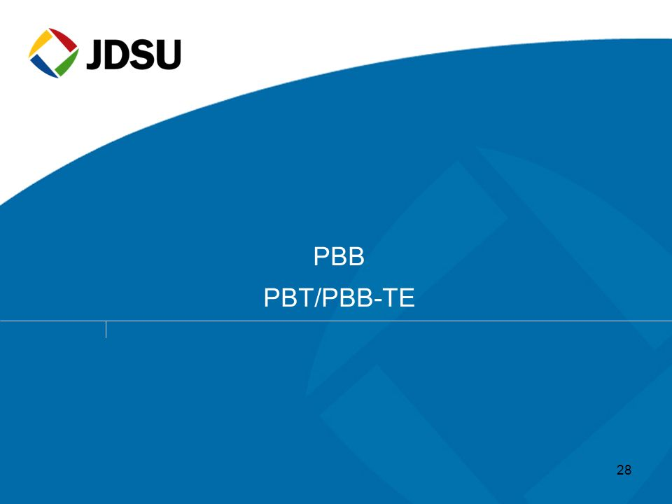 © 2005 JDSU. All rights reserved.JDSU CONFIDENTIAL & PROPRIETARY INFORMATION28 PBB PBT/PBB-TE