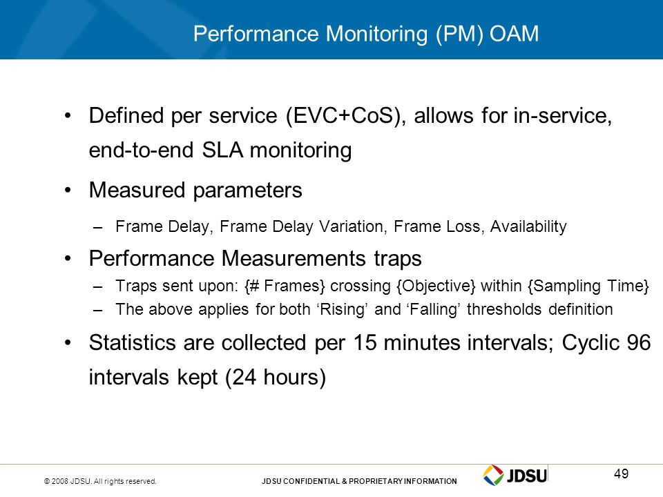 © 2008 JDSU. All rights reserved.JDSU CONFIDENTIAL & PROPRIETARY INFORMATION49 Performance Monitoring (PM) OAM Defined per service (EVC+CoS), allows f