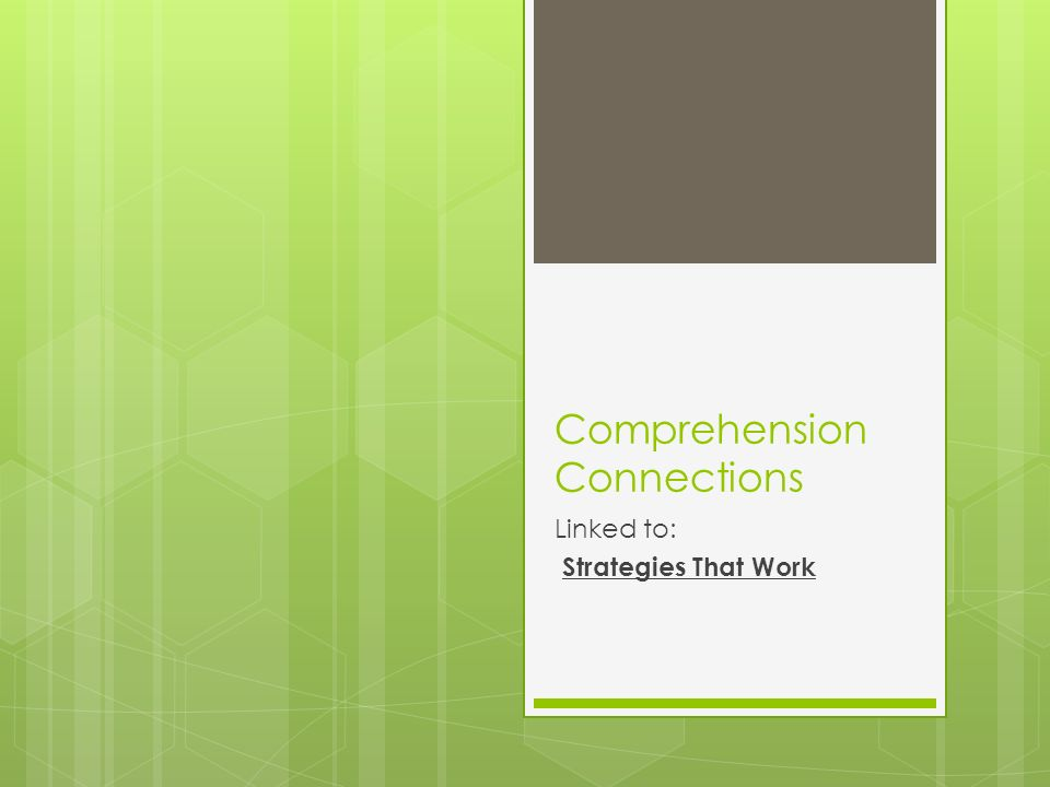 Comprehension Connections Linked to: Strategies That Work