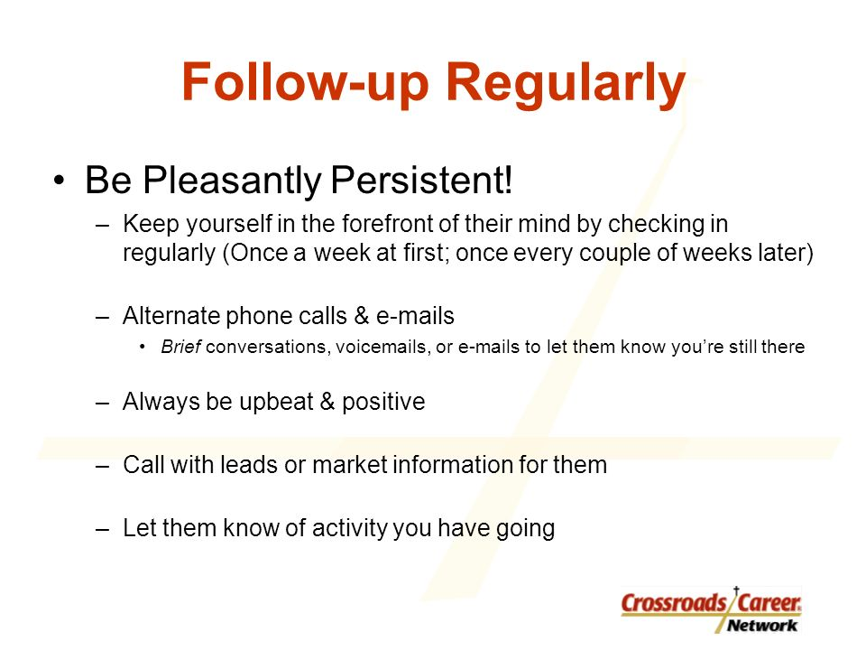 Follow-up Regularly Be Pleasantly Persistent.