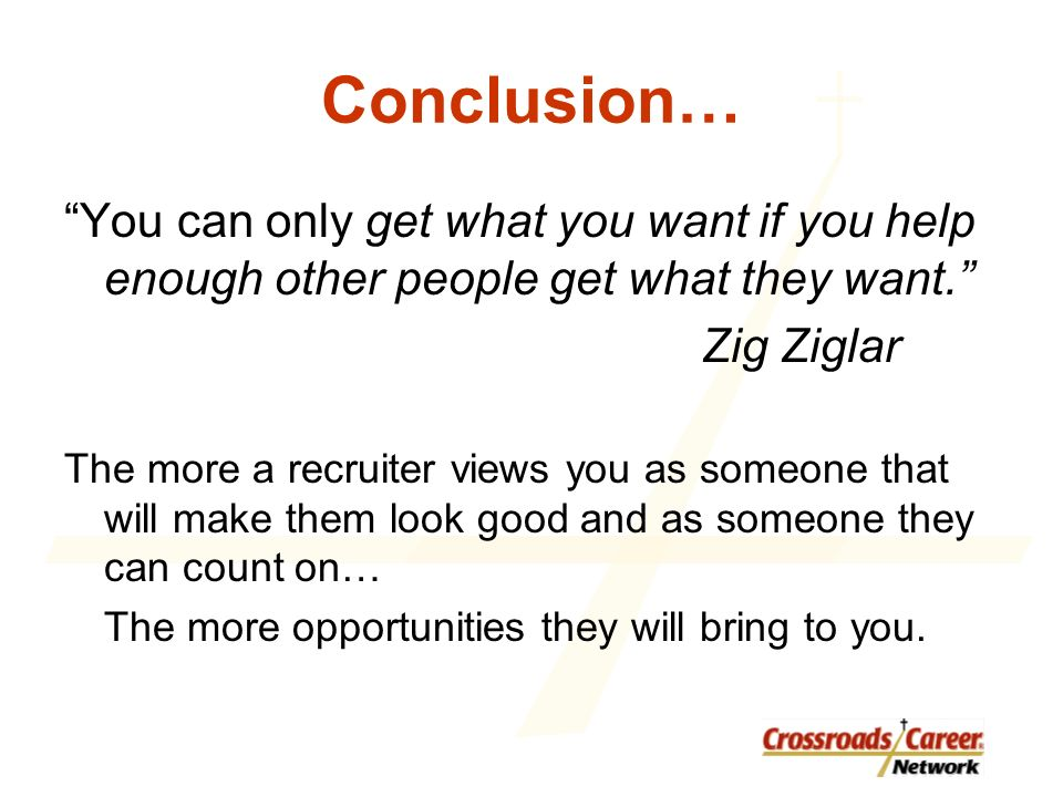 Conclusion… You can only get what you want if you help enough other people get what they want.