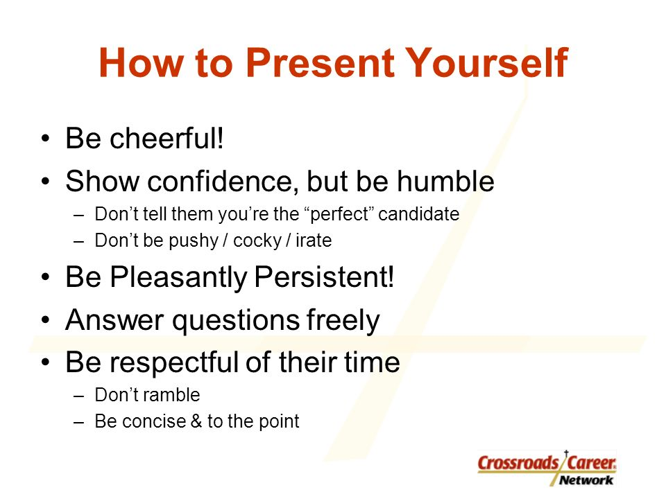 How to Present Yourself Be cheerful.