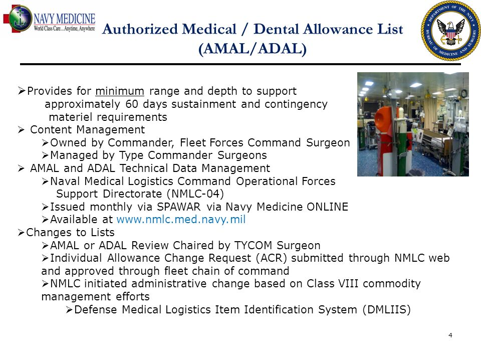 4 Authorized Medical / Dental Allowance List (AMAL/ADAL) Provides for minimum range and depth to support approximately 60 days sustainment and conting