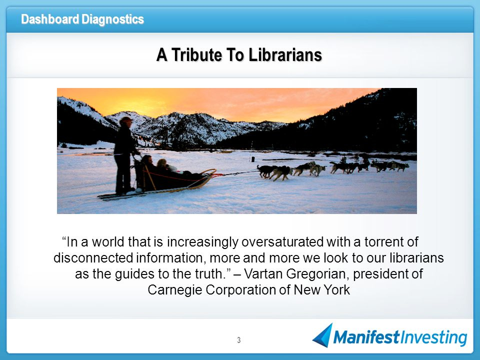 Dashboard Diagnostics 3 A Tribute To Librarians A Tribute To Librarians In a world that is increasingly oversaturated with a torrent of disconnected information, more and more we look to our librarians as the guides to the truth.