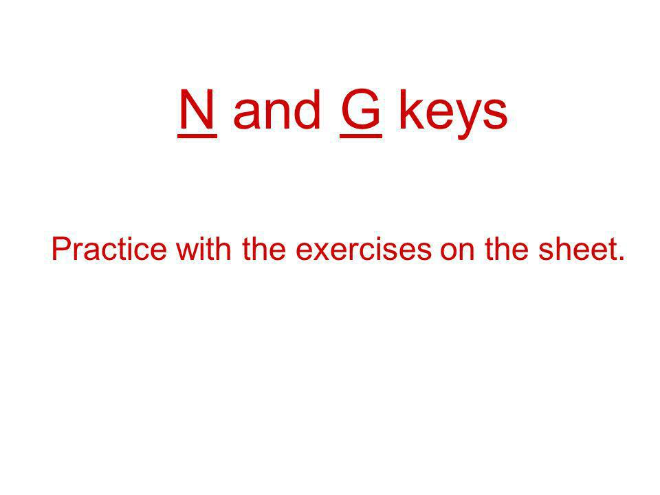 N and G keys Practice with the exercises on the sheet.