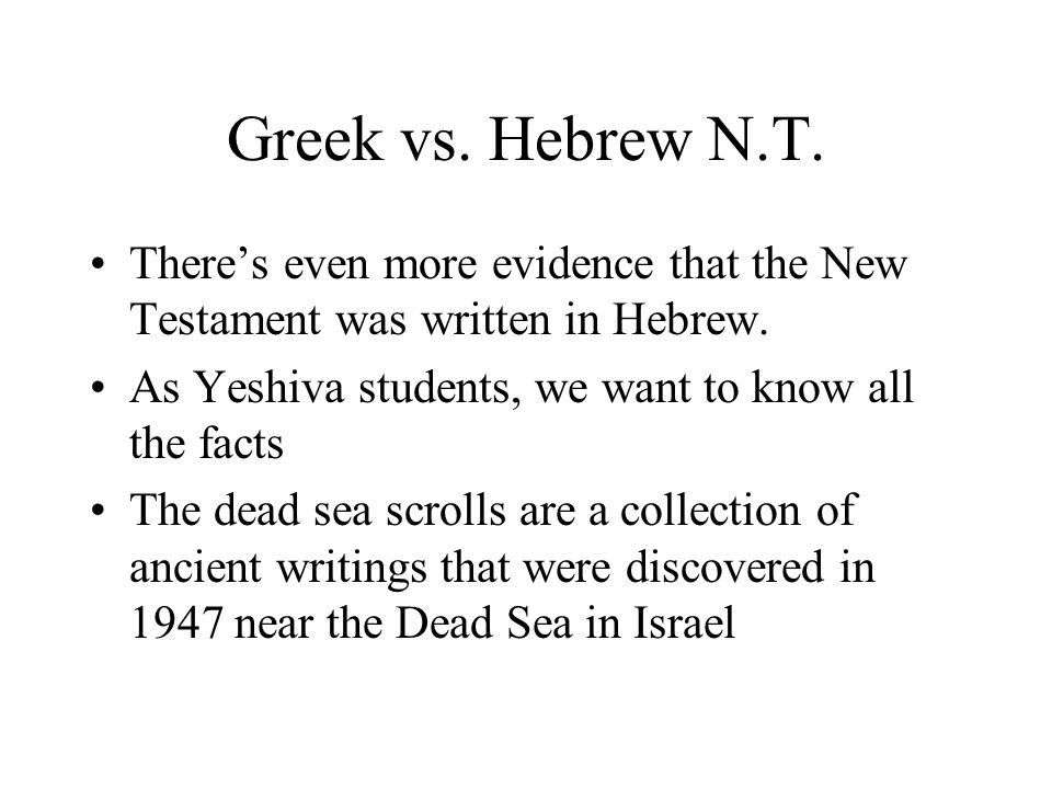 Greek vs. Hebrew N.T. Theres even more evidence that the New Testament was written in Hebrew.