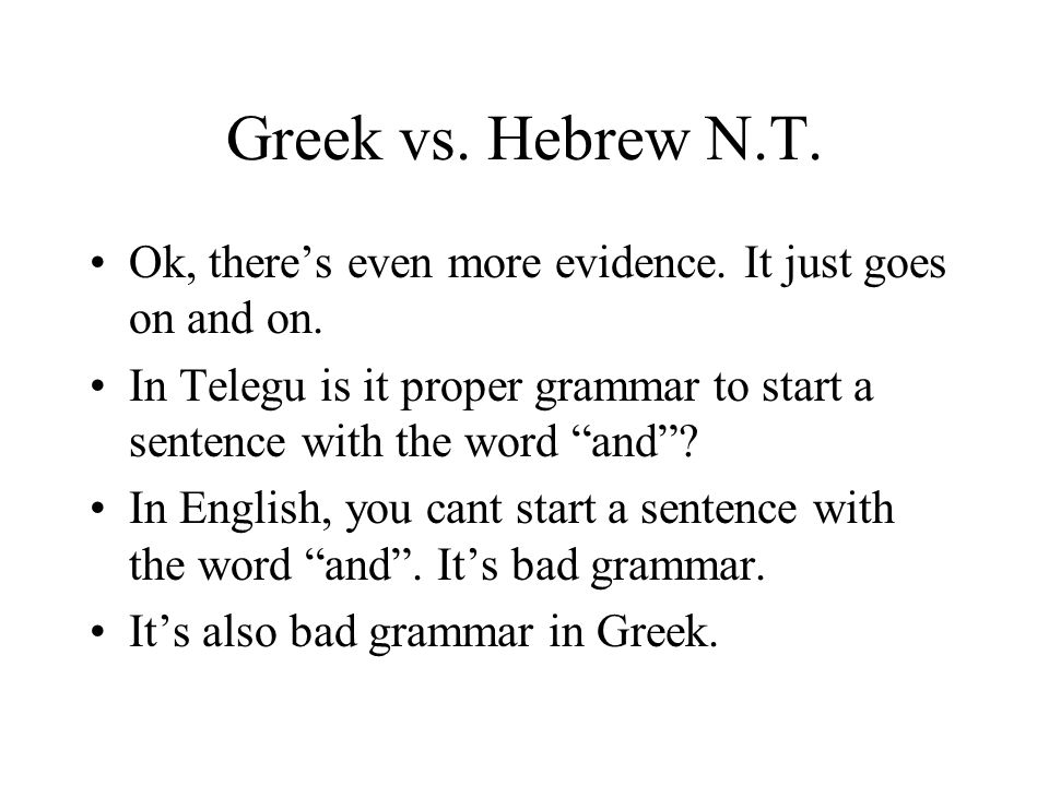 Greek vs. Hebrew N.T. Ok, theres even more evidence. It just goes on and on. In Telegu is it proper grammar to start a sentence with the word and? In