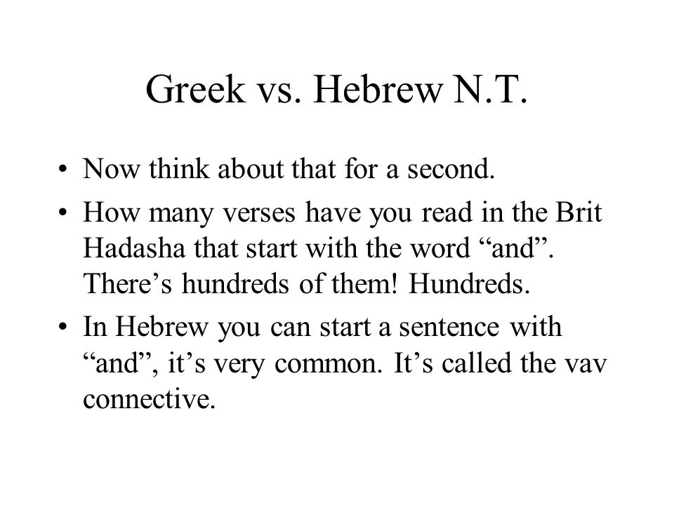 Greek vs. Hebrew N.T. Now think about that for a second. How many verses have you read in the Brit Hadasha that start with the word and. Theres hundre