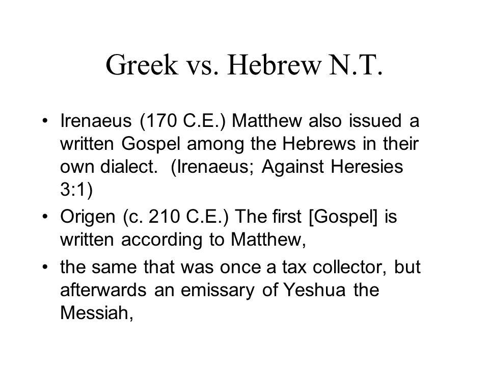 Greek vs. Hebrew N.T. Irenaeus (170 C.E.) Matthew also issued a written Gospel among the Hebrews in their own dialect. (Irenaeus; Against Heresies 3:1
