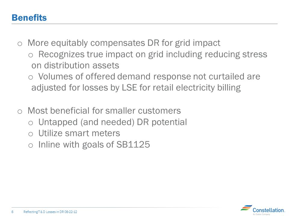 Suggested Solution Reflecting T & D Losses in DR o Demand Response that is offered in any ERCOT related program or market should be grossed up to reflect the applicable transmission and distribution losses that would have applied to measured curtailed volumes