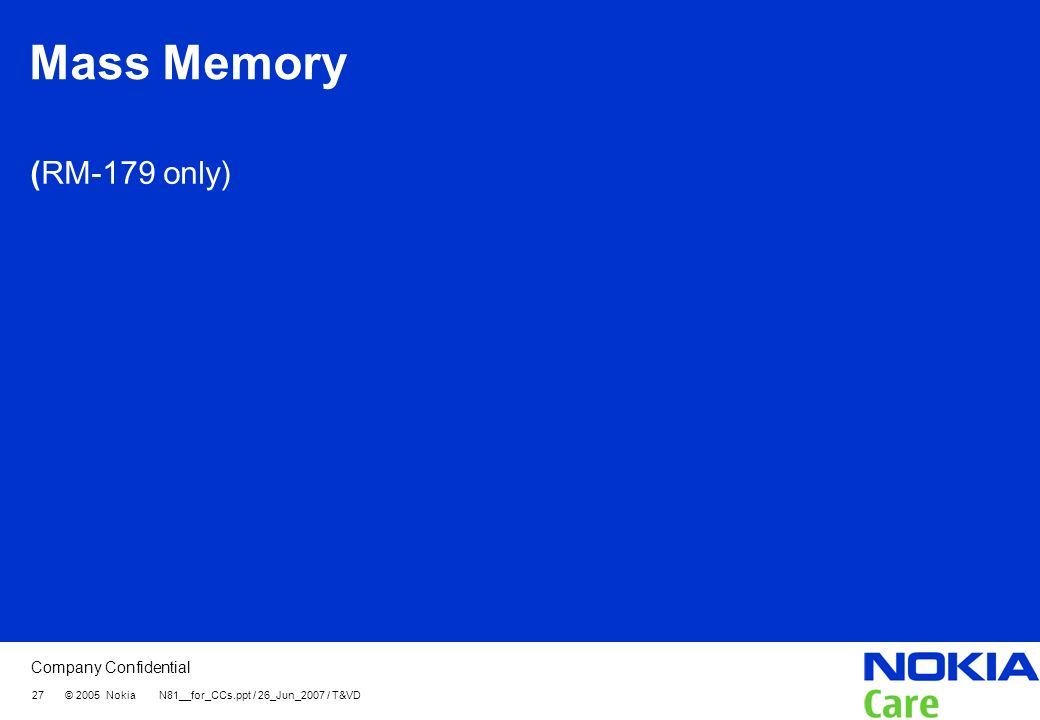 Company Confidential 27 © 2005 Nokia N81__for_CCs.ppt / 26_Jun_2007 / T&VD Mass Memory (RM-179 only)