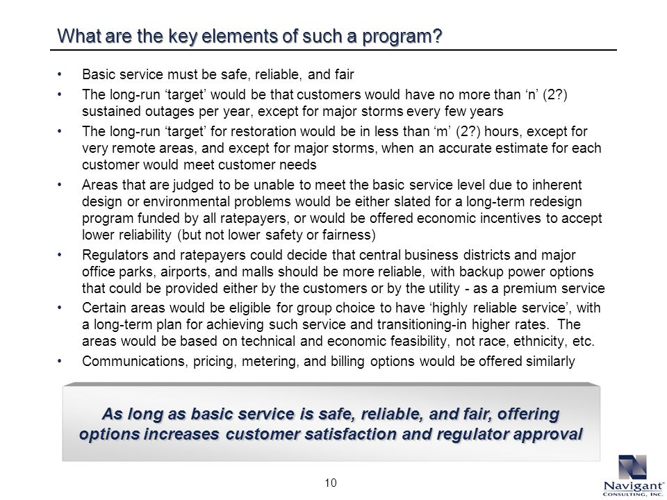 10 What are the key elements of such a program? Basic service must be safe, reliable, and fair The long-run target would be that customers would have